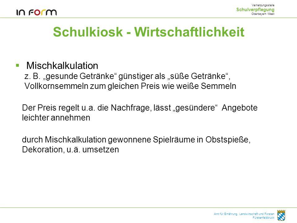 Amt für Ernährung, Landwirtschaft und Forsten Fürstenfeldbruck Schulkiosk - Wirtschaftlichkeit Mischkalkulation z. B. gesunde Getränke günstiger als s