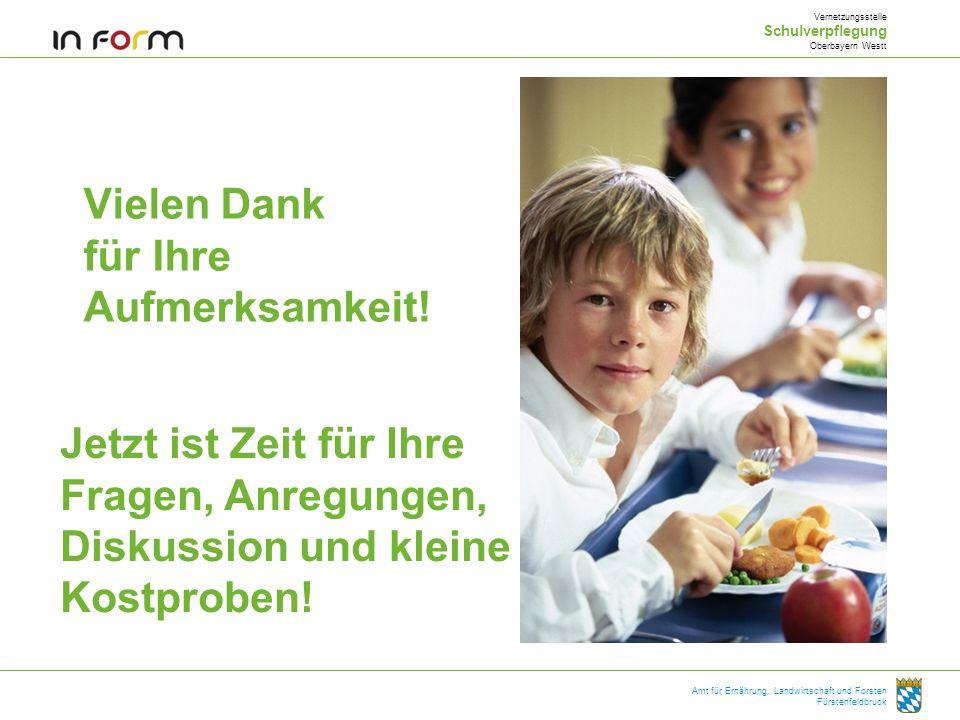 Vielen Dank für Ihre Aufmerksamkeit! Vernetzungsstelle Schulverpflegung Oberbayern Westt Amt für Ernährung, Landwirtschaft und Forsten Fürstenfeldbruc