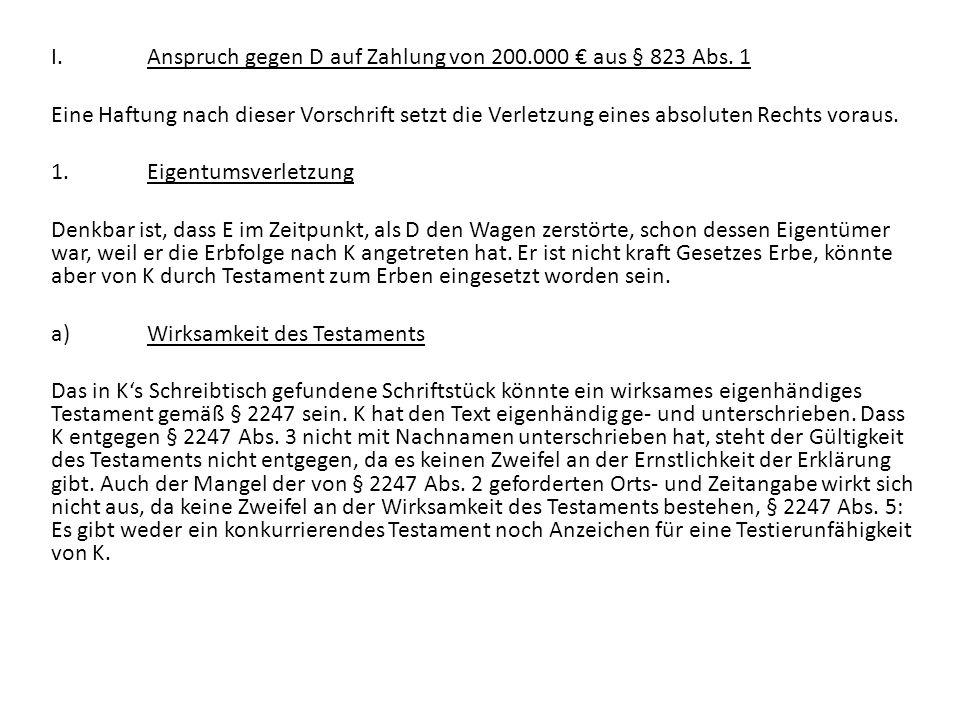 I.Anspruch gegen D auf Zahlung von 200.000 aus § 823 Abs. 1 Eine Haftung nach dieser Vorschrift setzt die Verletzung eines absoluten Rechts voraus. 1.