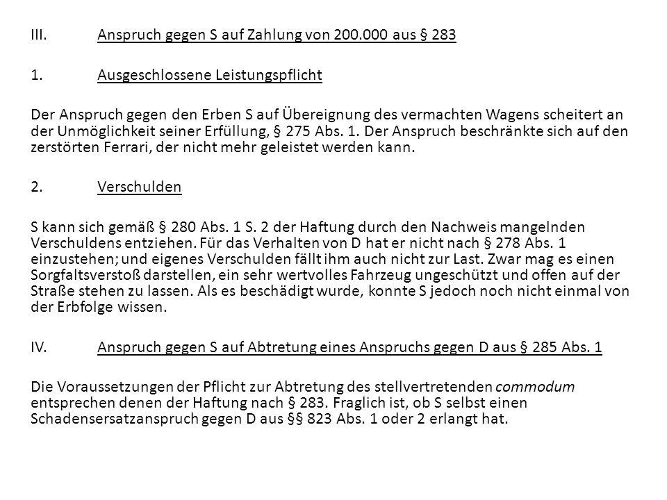 III.Anspruch gegen S auf Zahlung von 200.000 aus § 283 1.Ausgeschlossene Leistungspflicht Der Anspruch gegen den Erben S auf Übereignung des vermachte