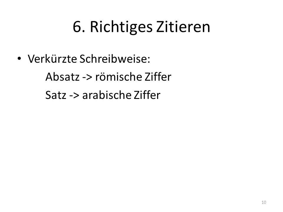6. Richtiges Zitieren Verkürzte Schreibweise: Absatz -> römische Ziffer Satz -> arabische Ziffer 10