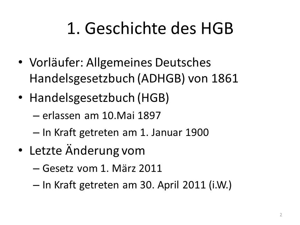 1. Geschichte des HGB Vorläufer: Allgemeines Deutsches Handelsgesetzbuch (ADHGB) von 1861 Handelsgesetzbuch (HGB) – erlassen am 10.Mai 1897 – In Kraft