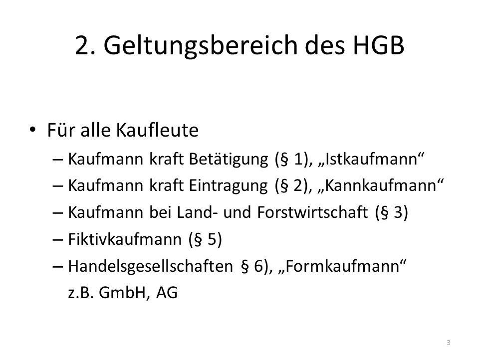 2. Geltungsbereich des HGB Für alle Kaufleute – Kaufmann kraft Betätigung (§ 1), Istkaufmann – Kaufmann kraft Eintragung (§ 2), Kannkaufmann – Kaufman