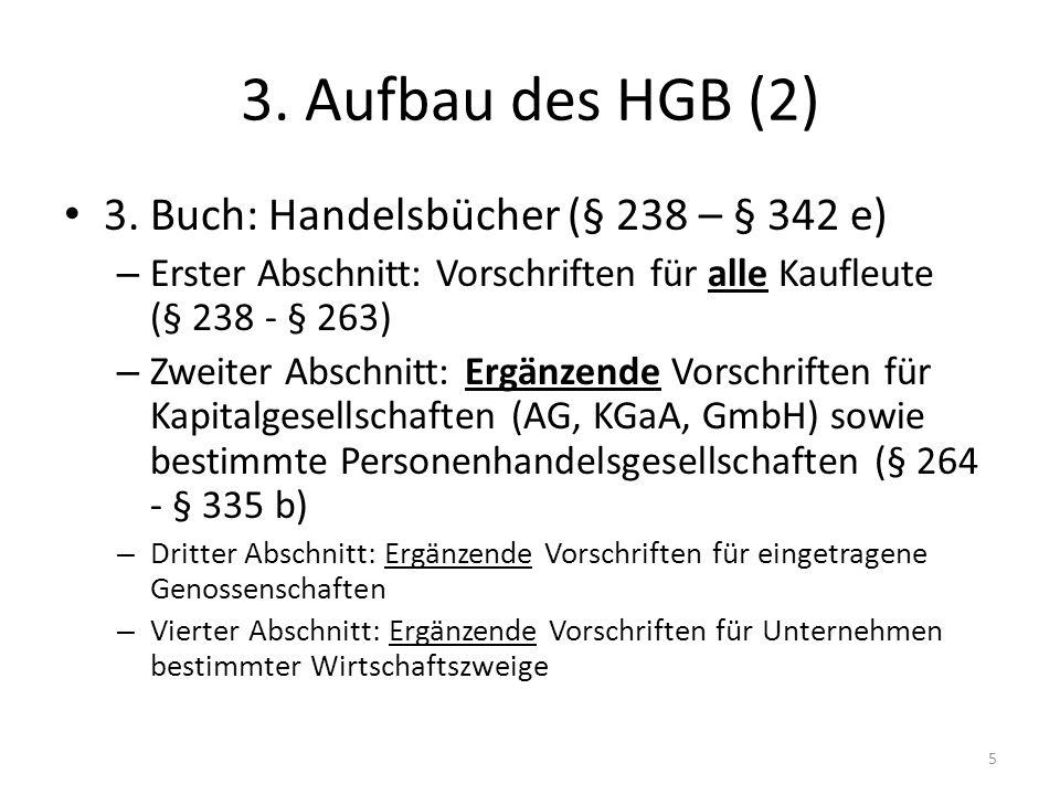 3. Aufbau des HGB (2) 3. Buch: Handelsbücher (§ 238 – § 342 e) – Erster Abschnitt: Vorschriften für alle Kaufleute (§ 238 - § 263) – Zweiter Abschnitt