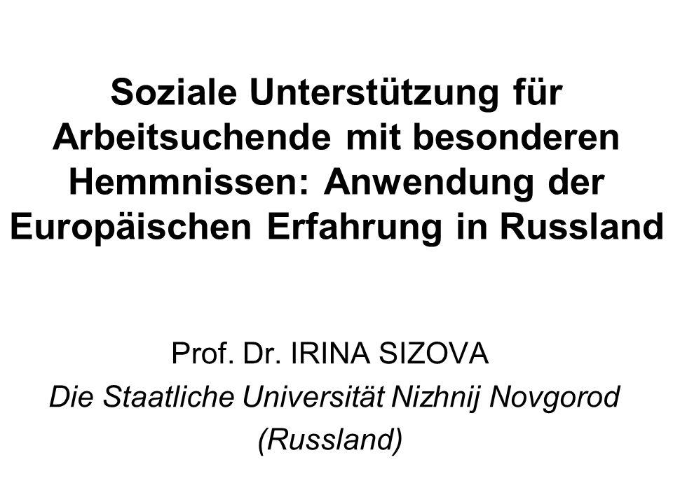 Soziale Unterstützung für Arbeitsuchende mit besonderen Hemmnissen: Anwendung der Europäischen Erfahrung in Russland Prof.
