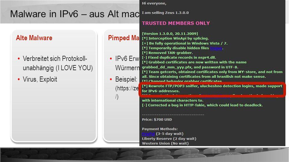 Malware in IPv6 – aus Alt mach Neu Alte Malware Verbreitet sich Protokoll- unabhängig (I LOVE YOU) Virus, Exploit Pimped Malware IPv6 Erweiterungen in
