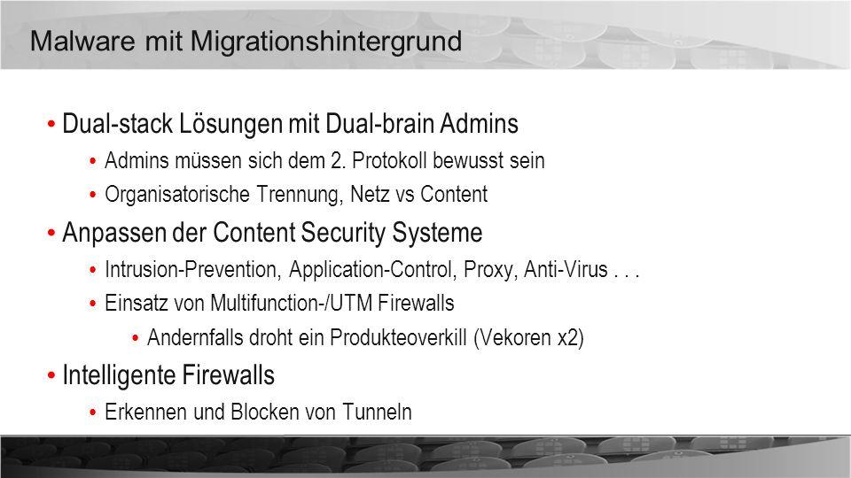 Malware mit Migrationshintergrund Dual-stack Lösungen mit Dual-brain Admins Admins müssen sich dem 2. Protokoll bewusst sein Organisatorische Trennung