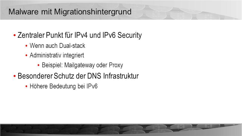 Malware mit Migrationshintergrund Zentraler Punkt für IPv4 und IPv6 Security Wenn auch Dual-stack Administrativ integriert Beispiel: Mailgateway oder