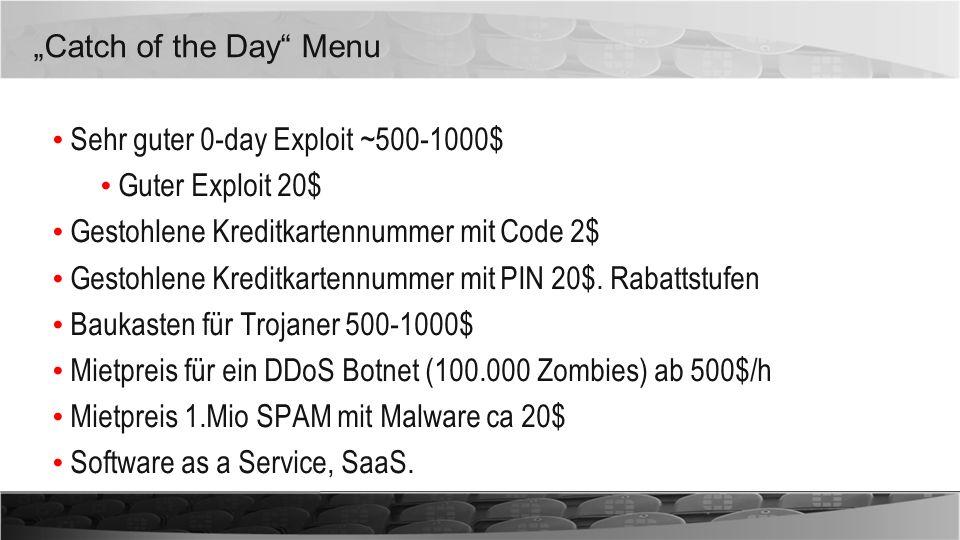 Catch of the Day Menu Sehr guter 0-day Exploit ~500-1000$ Guter Exploit 20$ Gestohlene Kreditkartennummer mit Code 2$ Gestohlene Kreditkartennummer mi