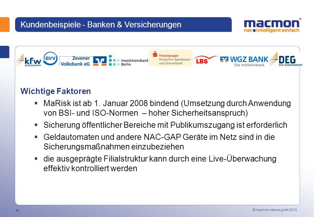 © macmon secure gmbh 2013 12 Kundenbeispiele - Banken & Versicherungen Wichtige Faktoren MaRisk ist ab 1.
