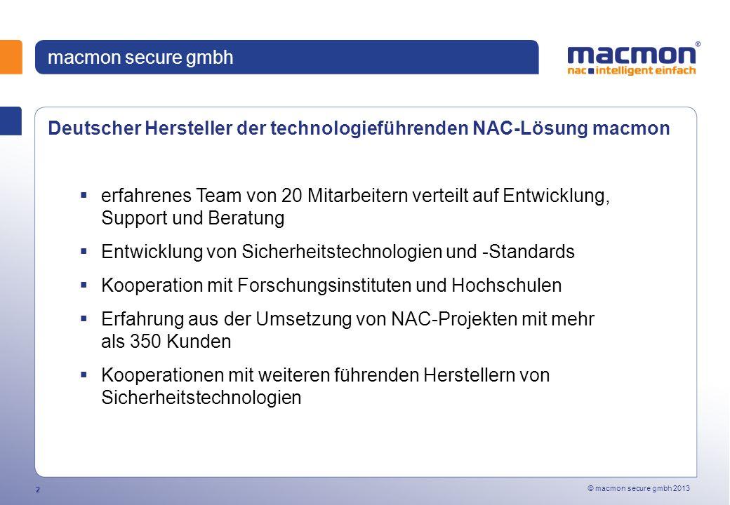 © macmon secure gmbh 2013 3 Zielsetzung NAC: Im Netzwerk betriebene Geräte haben Zugriff auf LAN-Ressourcen, wenn sie für diese zugelassen sind wenn sie den gültigen Sicherheitsstandards genügen NAC Compliance Network Access Control - NAC