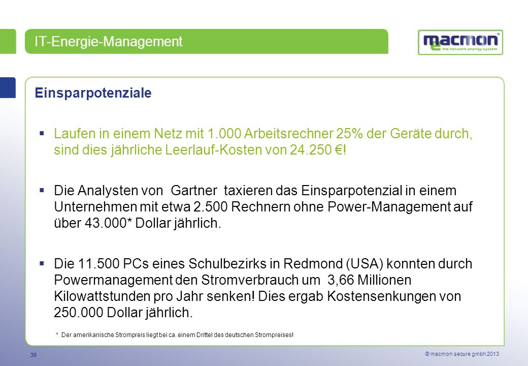 30 © macmon secure gmbh 2013 Einsparpotenziale Laufen in einem Netz mit 1.000 Arbeitsrechner 25% der Geräte durch, sind dies jährliche Leerlauf-Kosten von 24.250 .