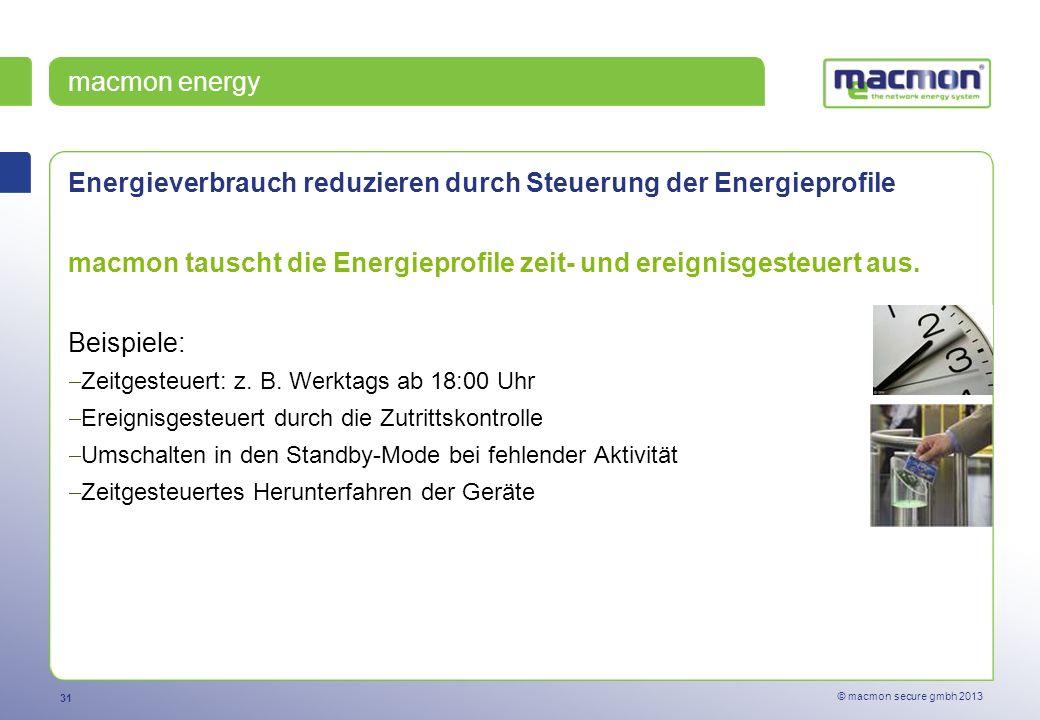 31 © macmon secure gmbh 2013 Energieverbrauch reduzieren durch Steuerung der Energieprofile macmon tauscht die Energieprofile zeit- und ereignisgesteuert aus.