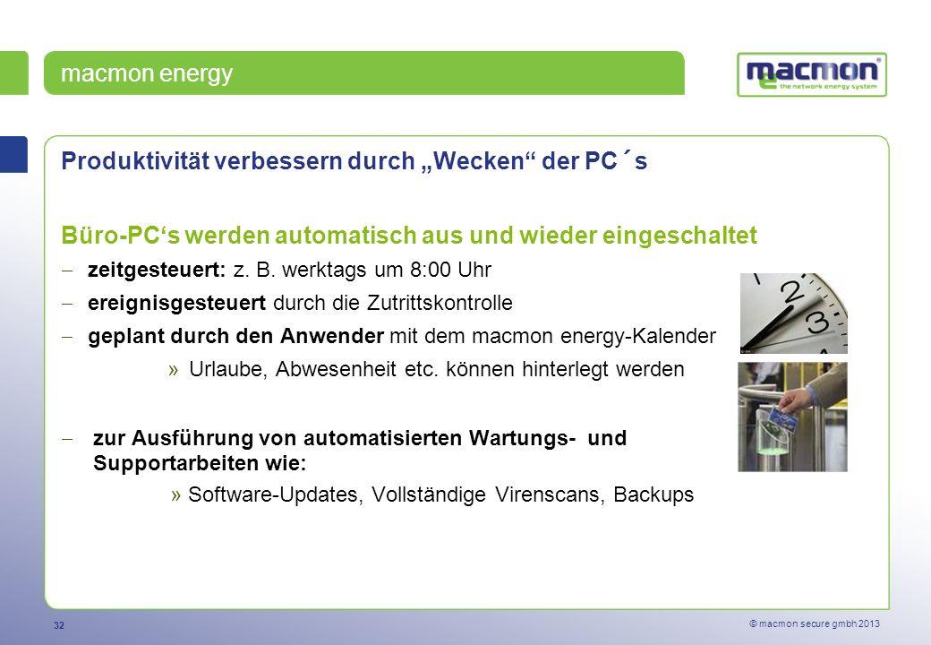 32 © macmon secure gmbh 2013 Produktivität verbessern durch Wecken der PC´s Büro-PCs werden automatisch aus und wieder eingeschaltet zeitgesteuert: z.