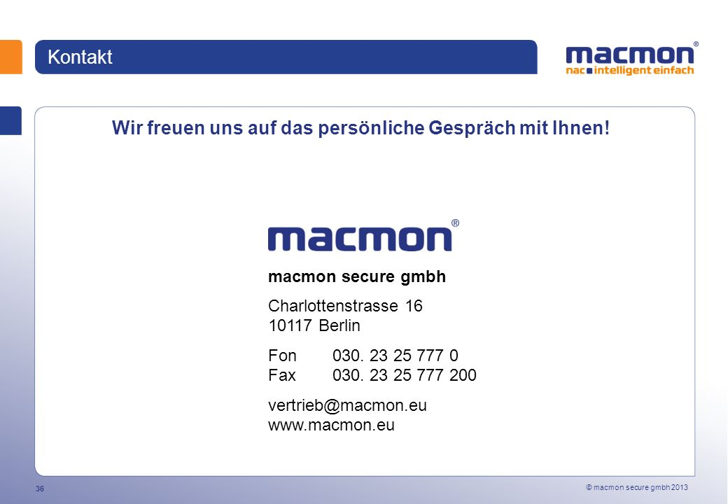 © macmon secure gmbh 2013 36 Kontakt Wir freuen uns auf das persönliche Gespräch mit Ihnen.