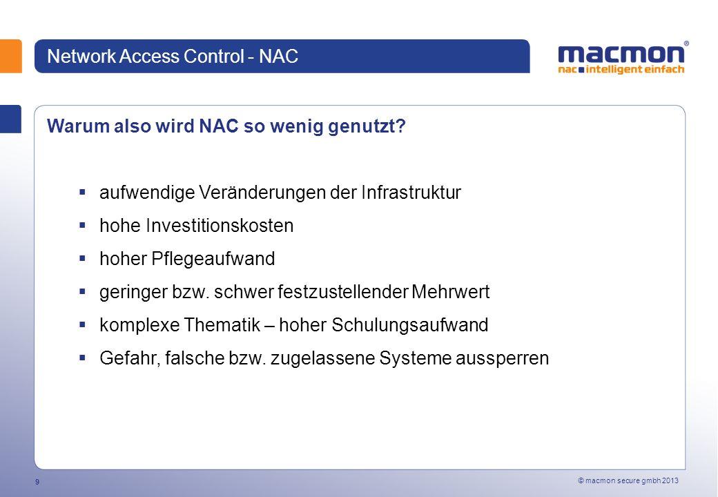 © macmon secure gmbh 2013 10 Network Access Control - NAC Die Bedeutung von NAC in der Praxis Ein Großteil der Organisationen/Unternehmen haben bisher keine oder nur unzureichende Schutzmaßnahmen etabliert.