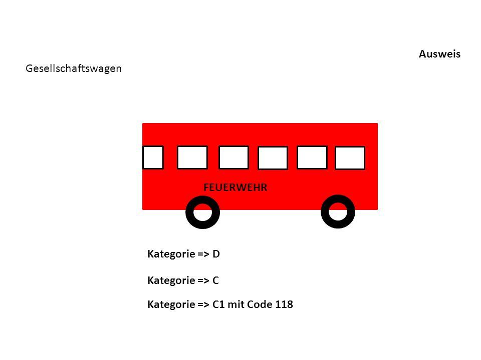 Ausweis Gesellschaftswagen Kategorie => D Kategorie => C1 mit Code 118 Kategorie => C FEUERWEHR