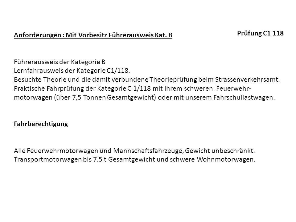 Anforderungen : Mit Vorbesitz Führerausweis Kat. B Führerausweis der Kategorie B Lernfahrausweis der Kategorie C1/118. Besuchte Theorie und die damit