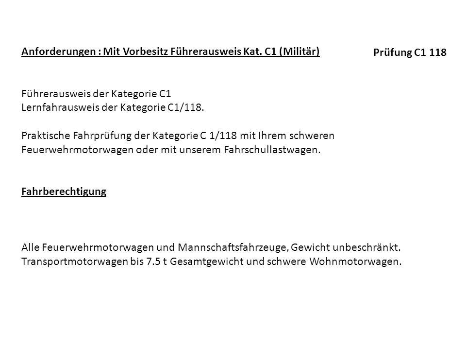 Anforderungen : Mit Vorbesitz Führerausweis Kat. C1 (Militär) Führerausweis der Kategorie C1 Lernfahrausweis der Kategorie C1/118. Praktische Fahrprüf