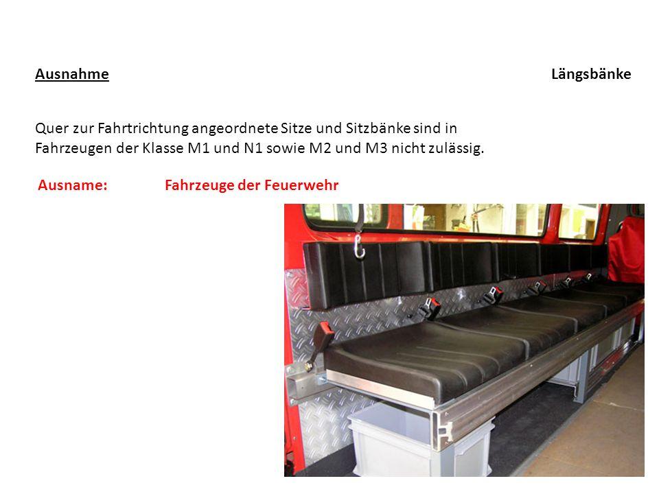 Längsbänke Quer zur Fahrtrichtung angeordnete Sitze und Sitzbänke sind in Fahrzeugen der Klasse M1 und N1 sowie M2 und M3 nicht zulässig. Ausnahme Aus