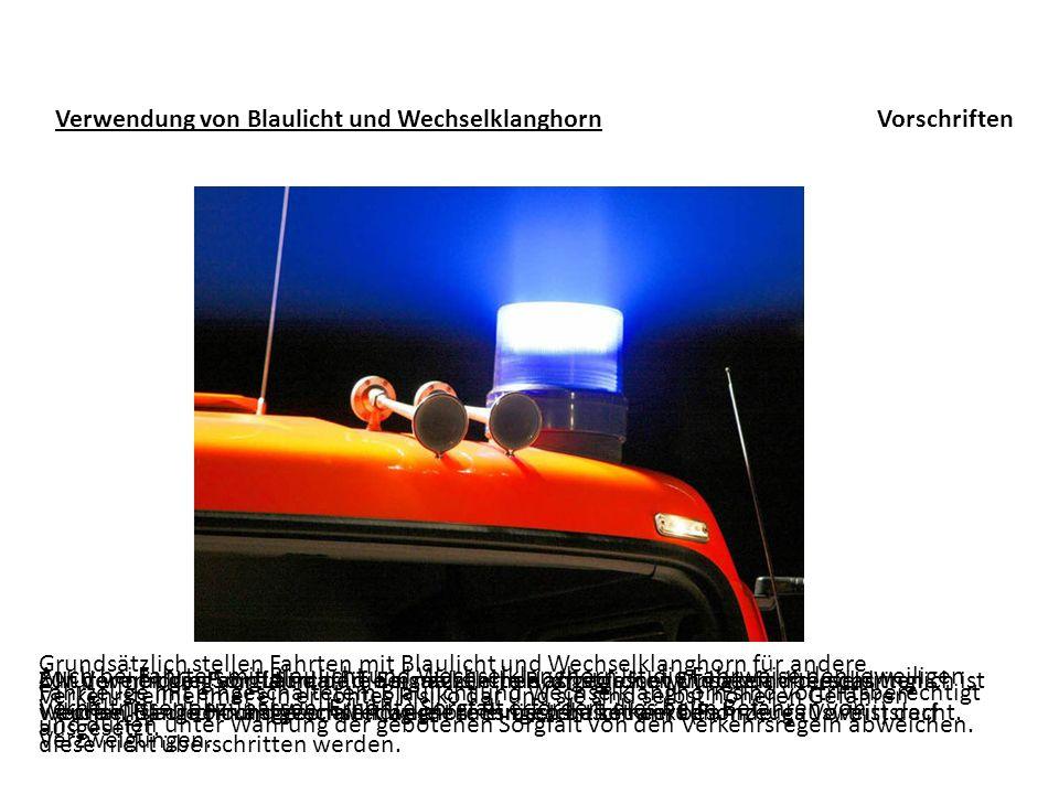 Verwendung von Blaulicht und Wechselklanghorn Grundsätzlich stellen Fahrten mit Blaulicht und Wechselklanghorn für andere Verkehrsteilnehmer ein erhöh