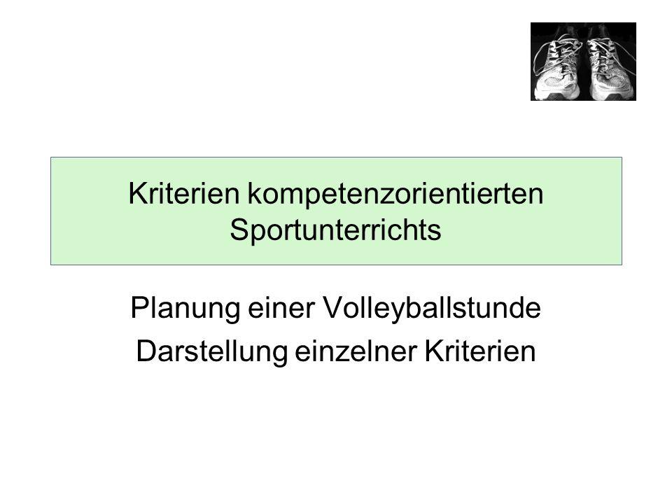 Kriterien kompetenzorientierten Sportunterrichts Planung einer Volleyballstunde Darstellung einzelner Kriterien