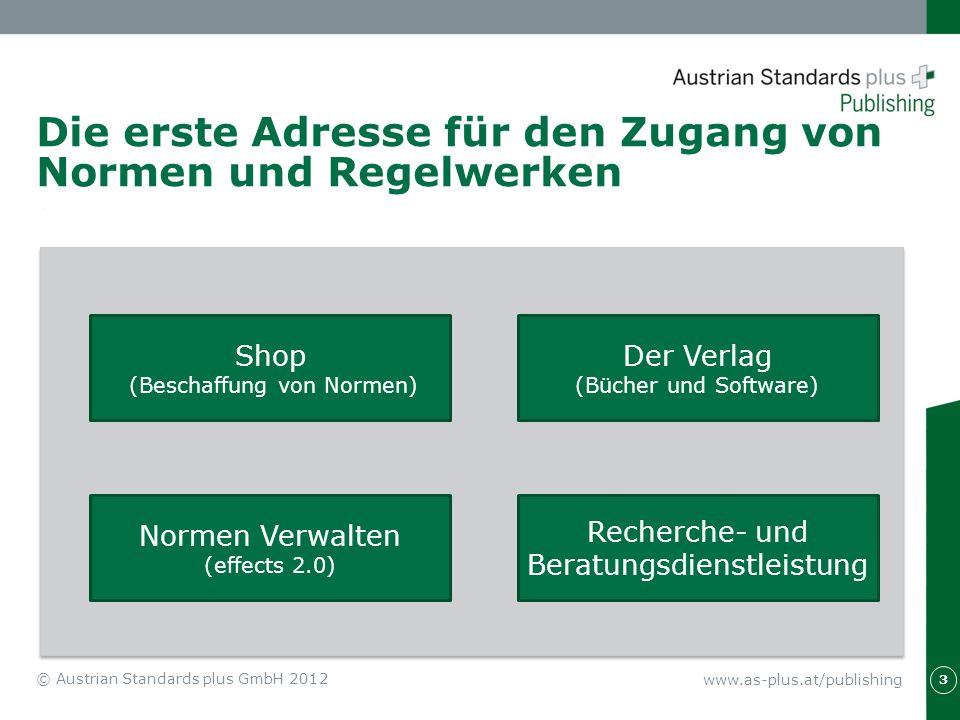 Die erste Adresse für den Zugang von Normen und Regelwerken 3 © Austrian Standards plus GmbH 2012 Shop (Beschaffung von Normen) Der Verlag (Bücher und