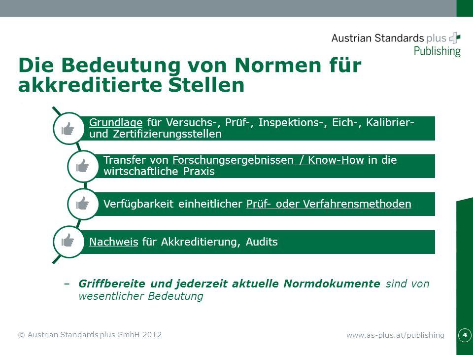 www.as-plus.at/publishing 4 © Austrian Standards plus GmbH 2012 Die Bedeutung von Normen für akkreditierte Stellen –Griffbereite und jederzeit aktuell