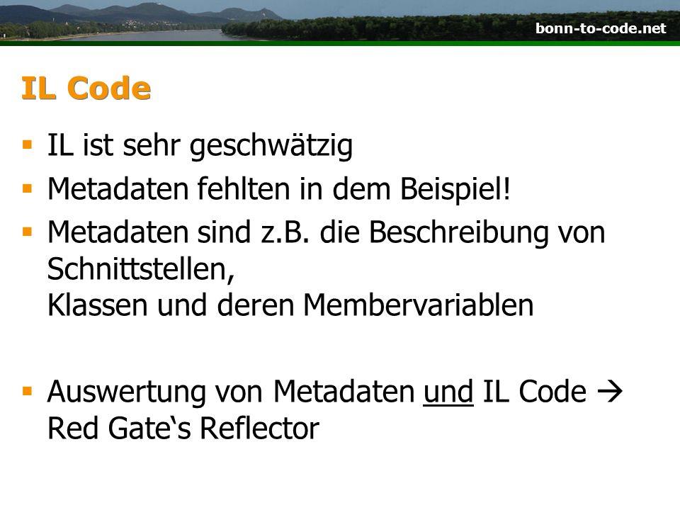 bonn-to-code.net IL Code IL ist sehr geschwätzig Metadaten fehlten in dem Beispiel.