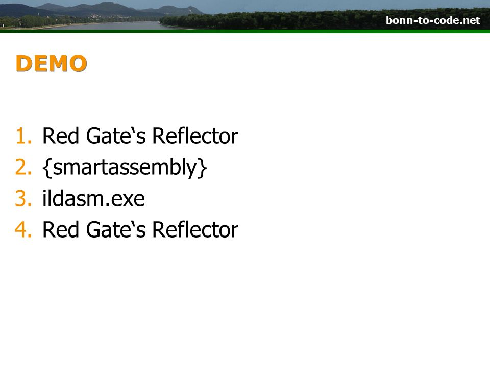 bonn-to-code.net DEMO 1.Red Gates Reflector 2.{smartassembly} 3.ildasm.exe 4.Red Gates Reflector
