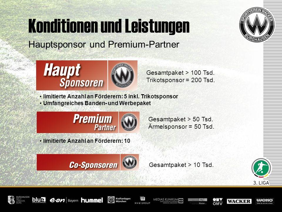 Konditionen und Leistungen Hauptsponsor und Premium-Partner Gesamtpaket > 100 Tsd. Trikotsponsor = 200 Tsd. Gesamtpaket > 50 Tsd. Ärmelsponsor = 50 Ts