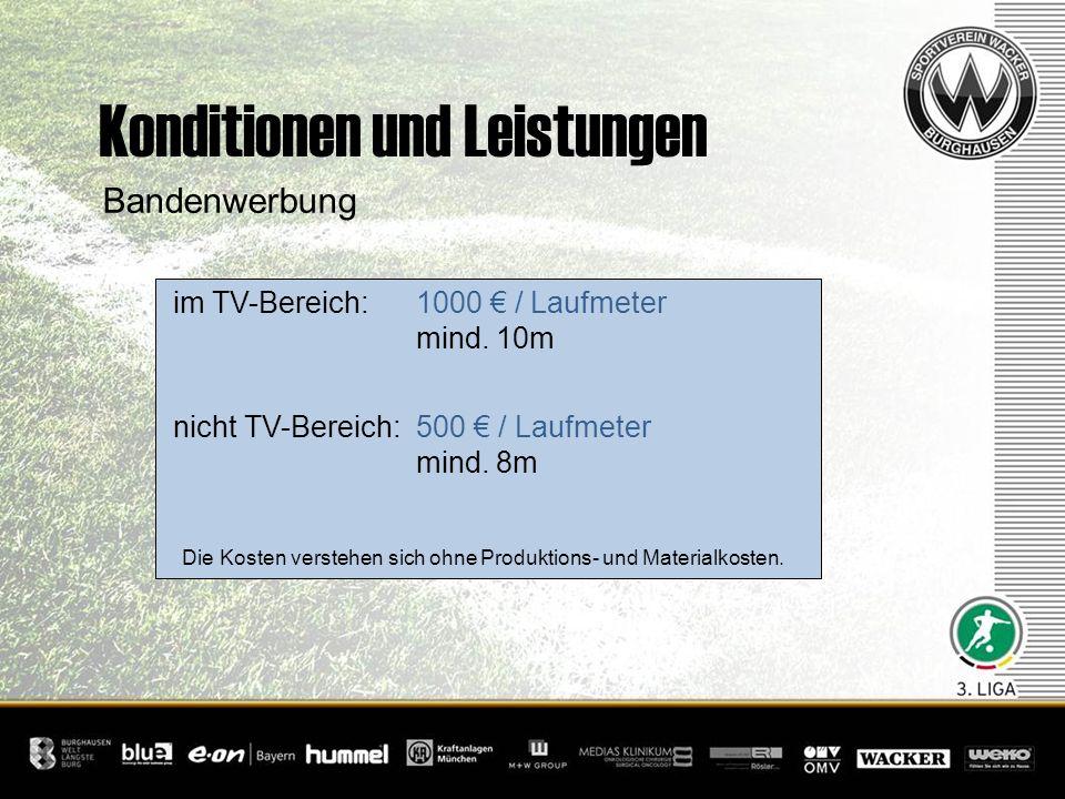 Konditionen und Leistungen Bandenwerbung im TV-Bereich: 1000 / Laufmeter mind. 10m nicht TV-Bereich: 500 / Laufmeter mind. 8m Die Kosten verstehen sic