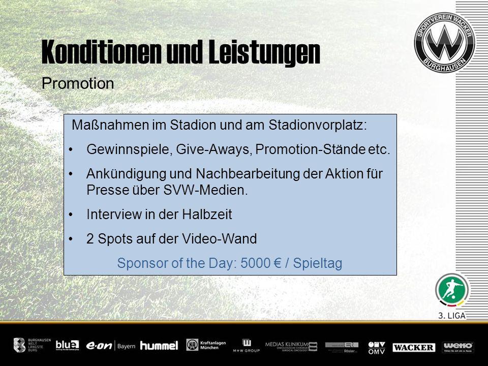 Konditionen und Leistungen Promotion Maßnahmen im Stadion und am Stadionvorplatz: Gewinnspiele, Give-Aways, Promotion-Stände etc. Ankündigung und Nach