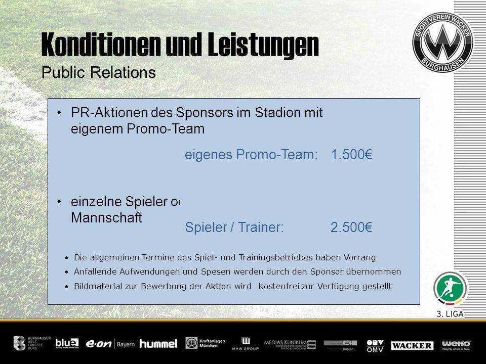 Konditionen und Leistungen Public Relations PR-Aktionen des Sponsors im Stadion mit eigenem Promo-Team einzelne Spieler oder auch die gesamte Mannscha