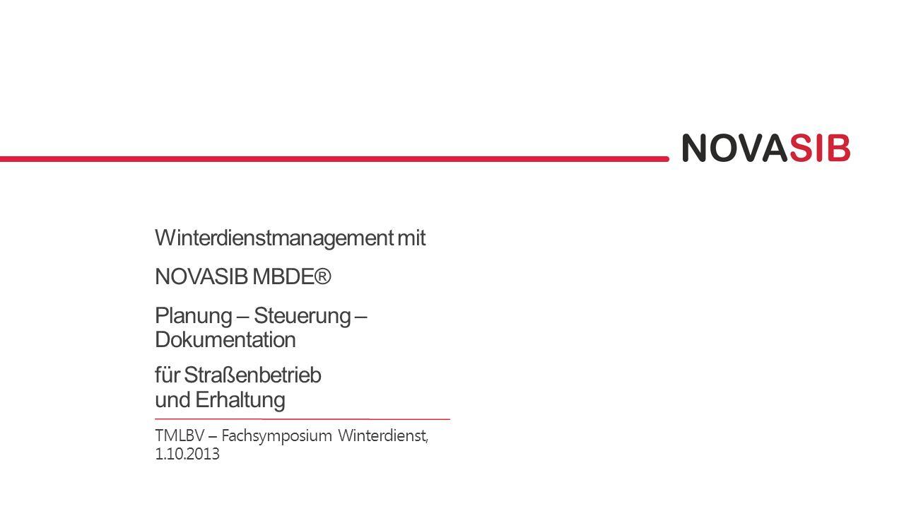 Winterdienstmanagement mit NOVASIB MBDE® Planung – Steuerung – Dokumentation für Straßenbetrieb und Erhaltung TMLBV – Fachsymposium Winterdienst, 1.10.2013