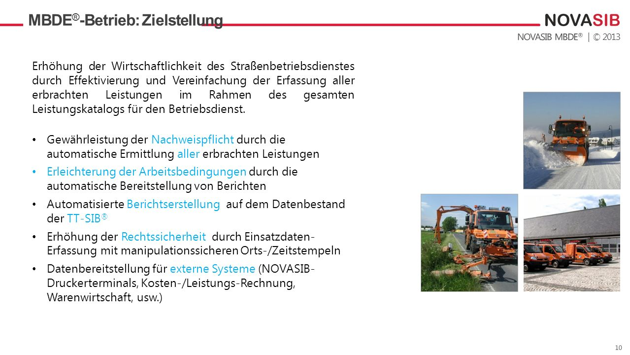 | © 2013 MBDE ® -Betrieb: Zielstellung Datendienstleistungen Erhöhung der Wirtschaftlichkeit des Straßenbetriebsdienstes durch Effektivierung und Vere