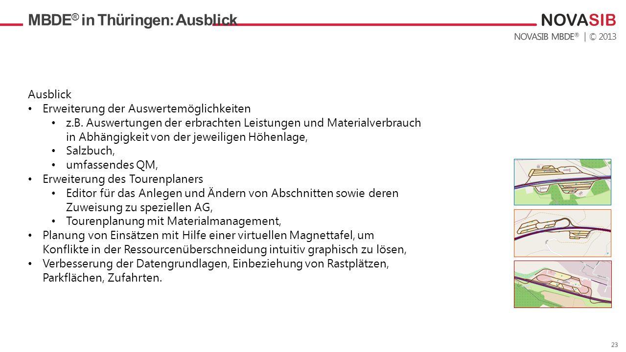 | © 2013 MBDE ® in Thüringen: Ausblick Ausblick Erweiterung der Auswertemöglichkeiten z.B. Auswertungen der erbrachten Leistungen und Materialverbrauc