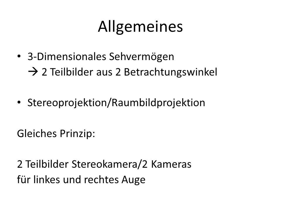 Allgemeines 3-Dimensionales Sehvermögen 2 Teilbilder aus 2 Betrachtungswinkel Stereoprojektion/Raumbildprojektion Gleiches Prinzip: 2 Teilbilder Stere