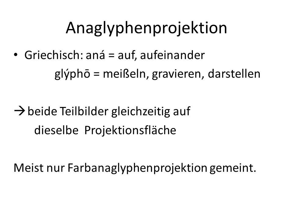 Anaglyphenprojektion Griechisch: aná = auf, aufeinander glýphō = meißeln, gravieren, darstellen beide Teilbilder gleichzeitig auf dieselbe Projektions