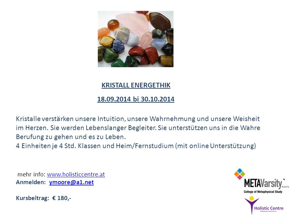 mehr info: www.holisticcentre.atwww.holisticcentre.at Anmelden: ymoore@a1.netymoore@a1.net Kursbeitrag: 180,- 18.09.2014 bi 30.10.2014 KRISTALL ENERGE