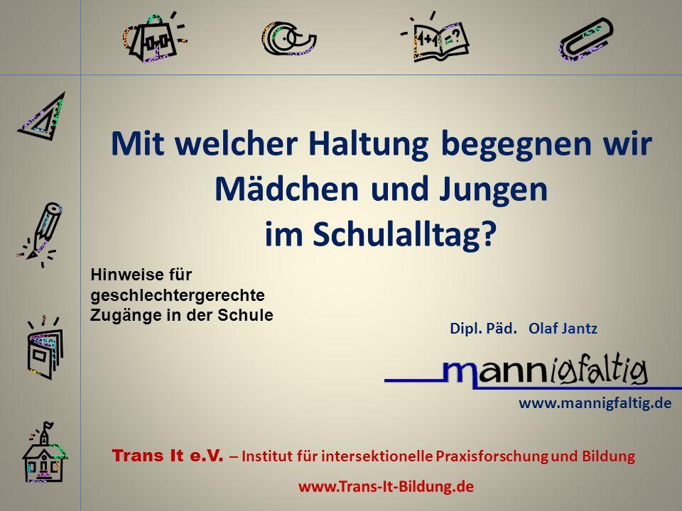 Gender in der Schule Dipl.Päd. Olaf Jantz Ressourcen werden im Schulalltag wohlmeinend übersehen.