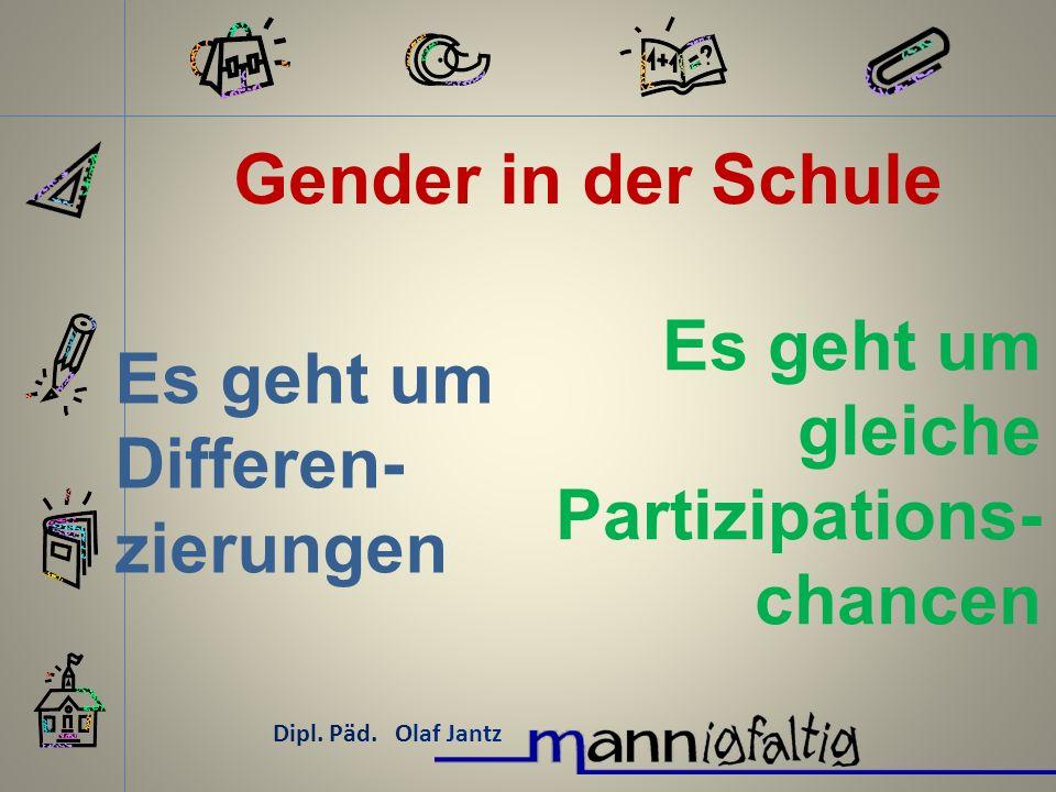 Gender in der Schule Dipl.Päd. Olaf Jantz Also ich behandele, alle die lernen wollen, gleich.