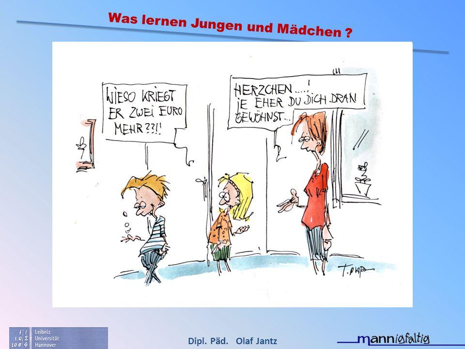 Dipl. Päd. Olaf Jantz Was lernen Jungen und Mädchen ?