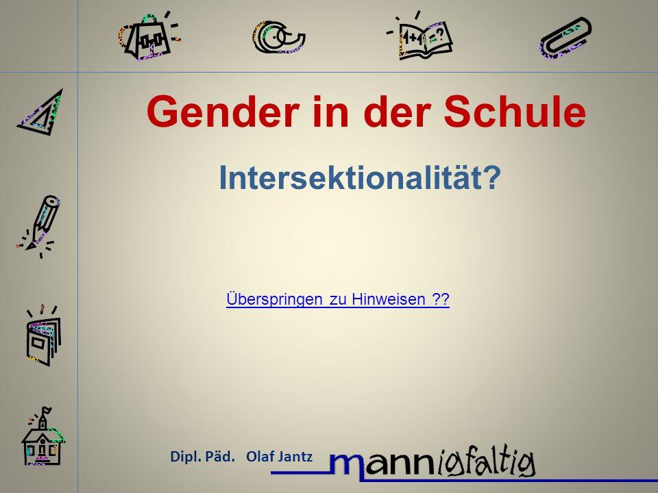 Gender in der Schule Dipl. Päd. Olaf Jantz Intersektionalität? Überspringen zu Hinweisen ??
