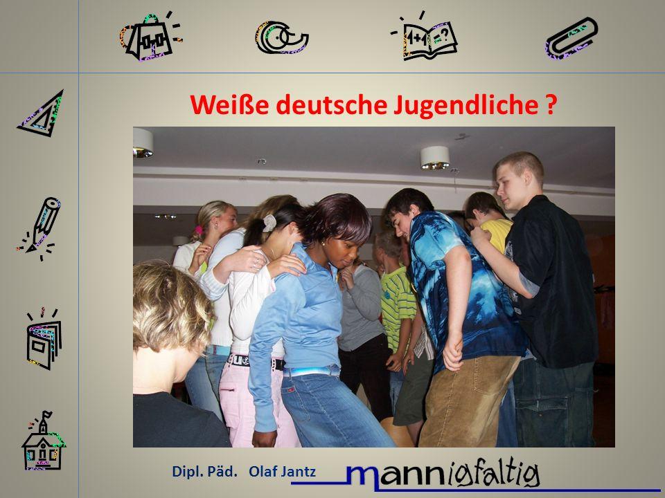 Weiße deutsche Jugendliche ? Dipl. Päd. Olaf Jantz