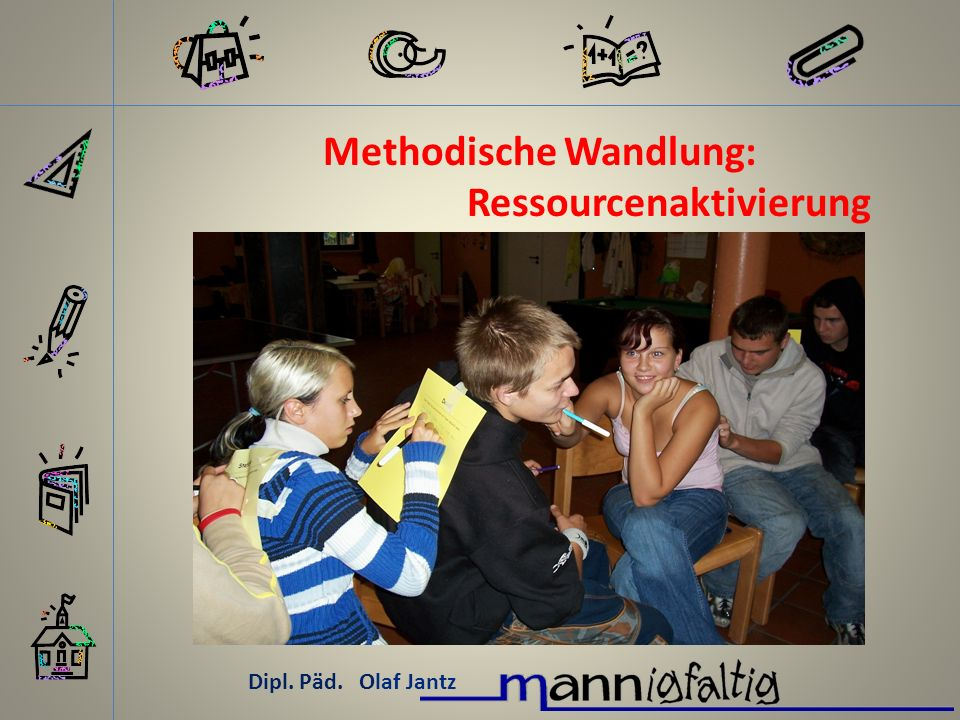 Dipl. Päd. Olaf Jantz Methodische Wandlung: Ressourcenaktivierung