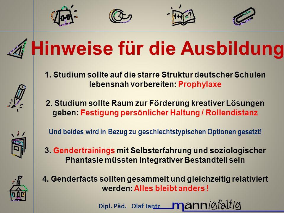 Hinweise für die Ausbildung Dipl. Päd. Olaf Jantz 1. Studium sollte auf die starre Struktur deutscher Schulen lebensnah vorbereiten: Prophylaxe 2. Stu