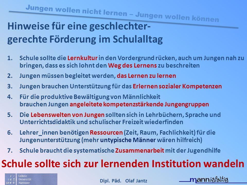 Dipl. Päd. Olaf Jantz Jungen wollen nicht lernen – Jungen wollen können Hinweise für eine geschlechter- gerechte Förderung im Schulalltag 1.Schule sol