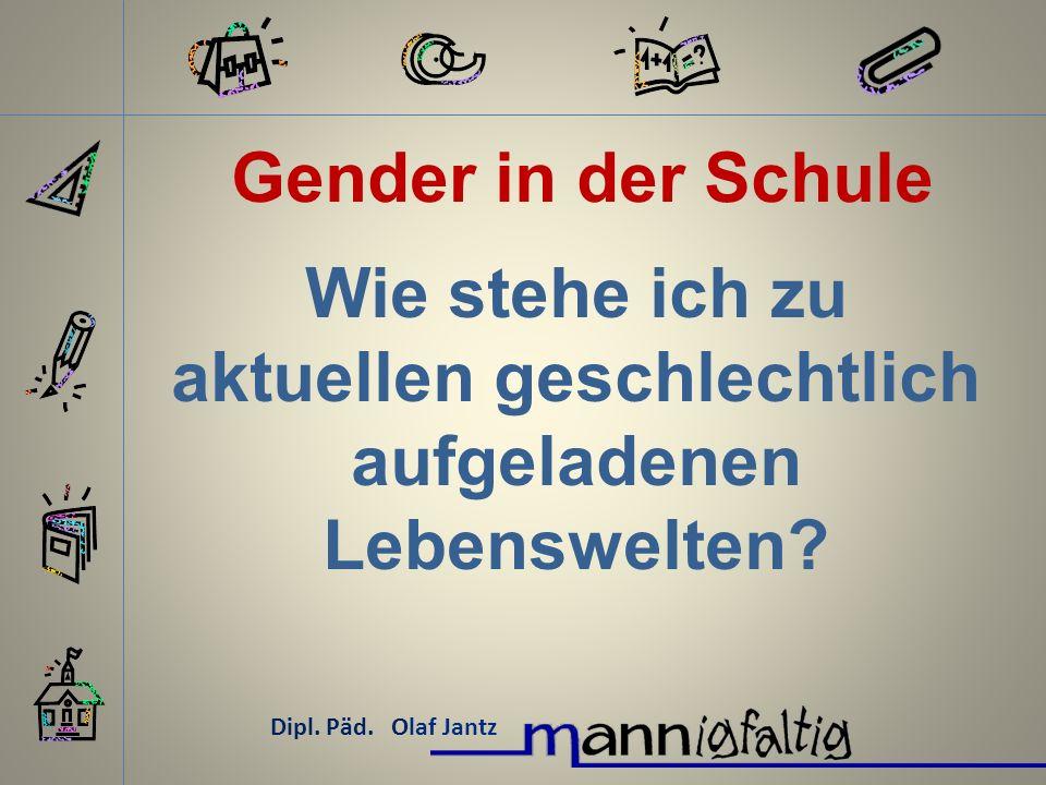 Gender in der Schule Dipl.Päd. Olaf Jantz Muss das kompensiert werden.