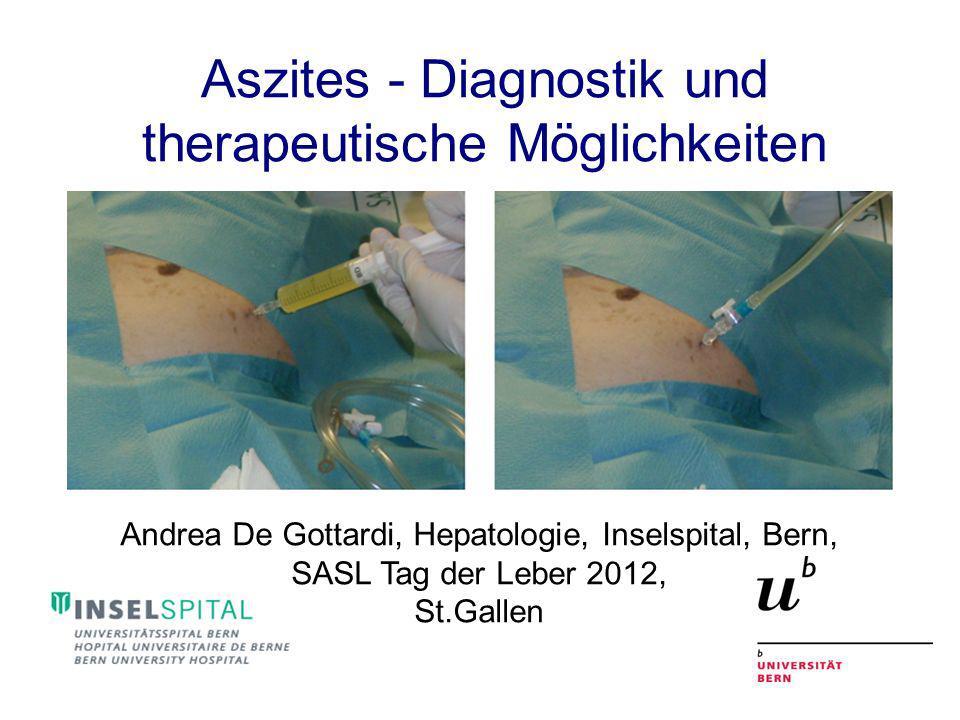 Aszites - Diagnostik und therapeutische Möglichkeiten Andrea De Gottardi, Hepatologie, Inselspital, Bern, SASL Tag der Leber 2012, St.Gallen